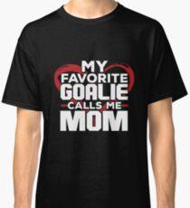 My Favorite Goalie Calls Me Mom Shirt Classic T-Shirt