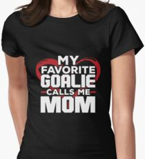 My Favorite Goalie Calls Me Mom Shirt Womens Fitted T-Shirt