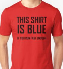 This Shirt Is Blue, If you Run Fast Enough- Funny Physics Joke T-Shirt