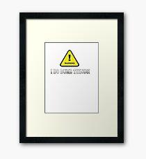 Warning - I do Dumb Things Framed Print