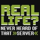 Real life? Never heard of that server by LaundryFactory