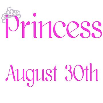 A Princess Is Born On August 30th Funny Birthday  by matt76c