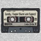 Lordy, I hope there are tapes by Heather Daniels