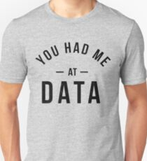 You had me at data Unisex T-Shirt