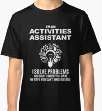 ACTIVITIES ASSISTANT - SOLVE PROBLEMS WHITE Classic T-Shirt