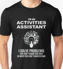 ACTIVITIES ASSISTANT - SOLVE PROBLEMS WHITE Unisex T-Shirt