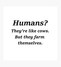 Humans? Photographic Print