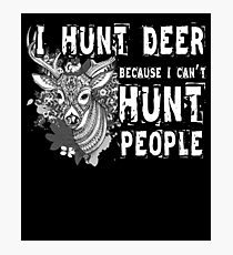 I Hunt Deer Because I Can't Hunt People T Shirt Photographic Print