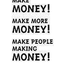Make Money! Make More Money! (Black) by MrFaulbaum