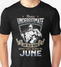 Never Underestimate an Old Man who was Born in June T-shirt T-Shirt