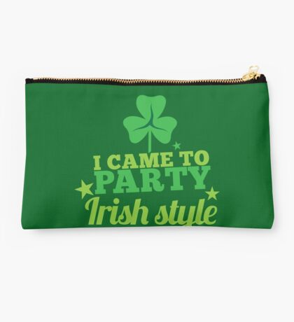 I came to party IRISH STYLE St Patricks day funny Studio Pouch