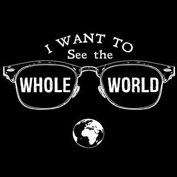I Want To See The Whole World - Funny Travel T-shirt by TeeHome