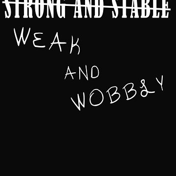 Strong and Stable / Weak and Wobbly - UK Election Government funny political design by ManoliMerch