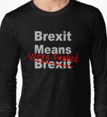 Brexit Means We're F'ed - Anti Brexit - Pro EU T-Shirt