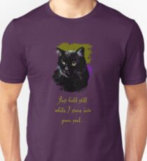 Just Hold Still While I Stare Into Your Soul Unisex T-Shirt