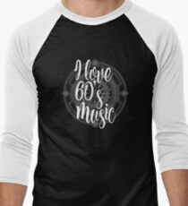 I Love 60's Music - Cool Sixtiess Lover Vintage Style Typography Design Men's Baseball ¾ T-Shirt