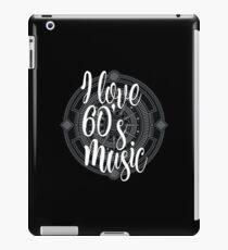 I Love 60's Music - Cool Sixtiess Lover Vintage Style Typography Design iPad Case/Skin