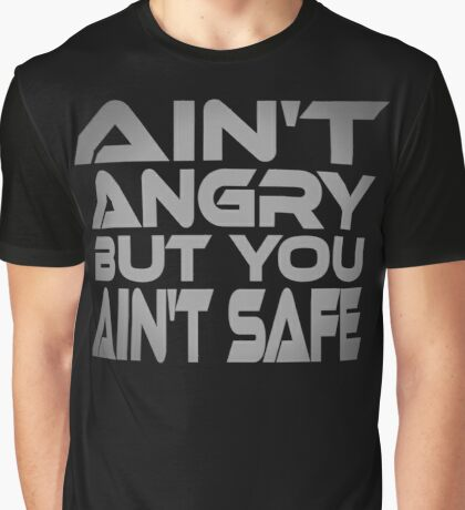 Ain't Angry But You Ain't Safe Graphic T-Shirt