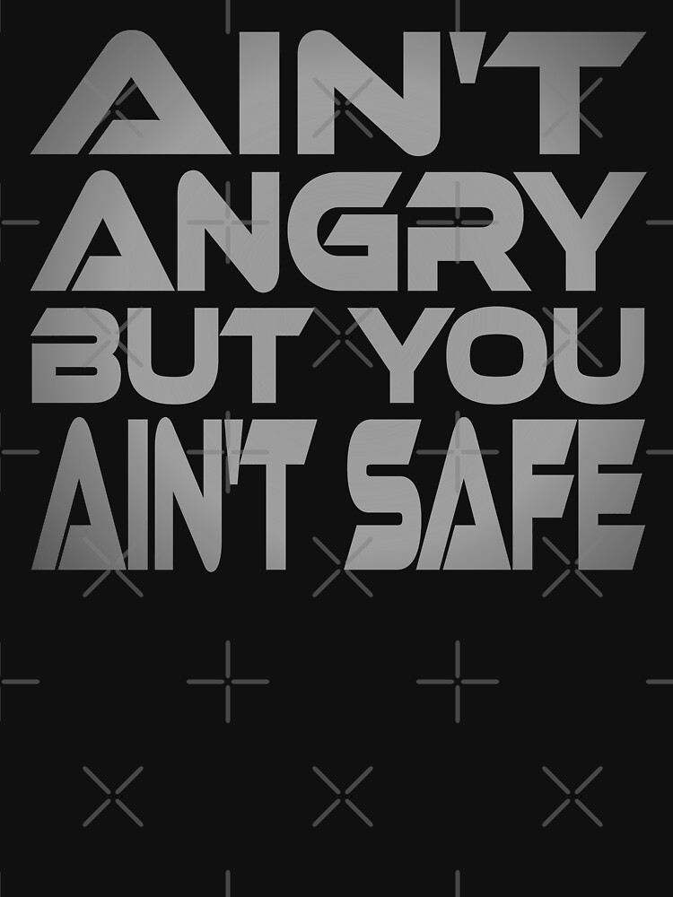 Ain't Angry But You Ain't Safe by carbonfibreme