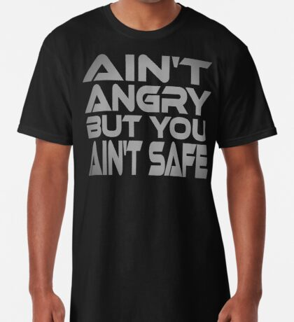 Ain't Angry But You Ain't Safe Long T-Shirt
