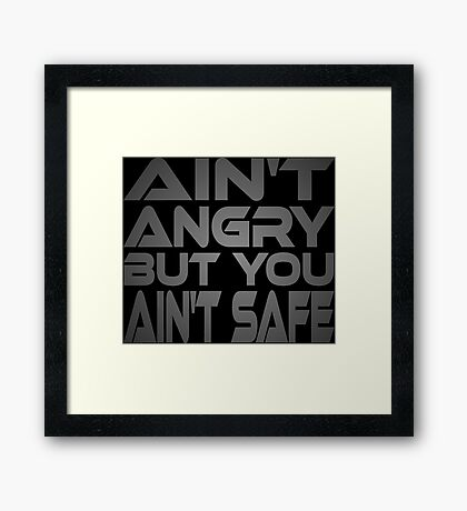 Ain't Angry But You Ain't Safe Framed Print