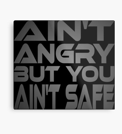 Ain't Angry But You Ain't Safe Metal Print