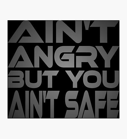 Ain't Angry But You Ain't Safe Photographic Print