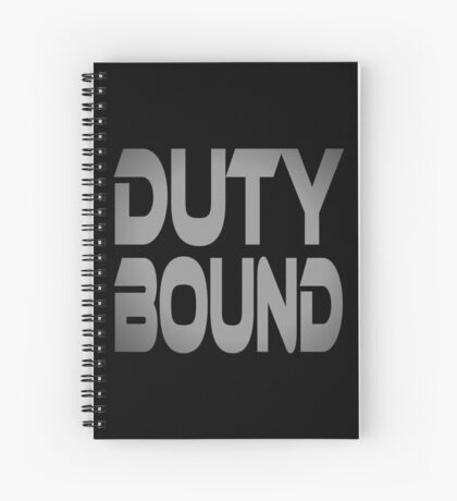 Duty Bound Spiral Notebook