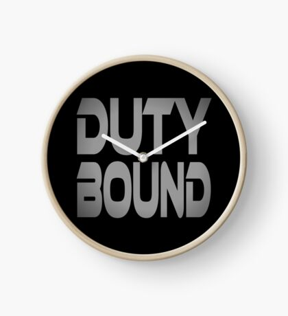 Duty Bound Clock
