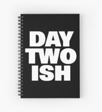Day Two Ish (Day One Ish Parody) Spiral Notebook