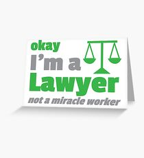 Okay, I'm a Lawyer - not a MIRACLE WORKER Greeting Card