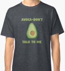 Avocadon't Talk To Me! Classic T-Shirt