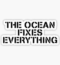THE OCEAN FIXES EVERYTHING Sticker