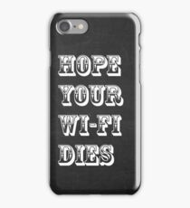 Hope your Wi-Fi dies, Poster, Sticker, T-shirt, Phone Cases iPhone Case/Skin