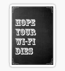 Hope your Wi-Fi dies, Poster, Sticker, T-shirt, Phone Cases Sticker