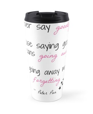 Peter Pan Never Say Goodbye Quote Travel Mugs By Soundofwaves