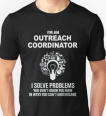 OUTREACH COORDINATOR - SOLVE PROBLEMS WHITE Unisex T-Shirt