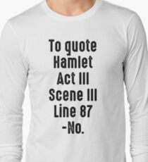 To Quote Hamlet Act III, Scene III, Line 87, -No. T-Shirt