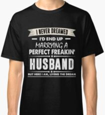 I Never I'd End Up Marrying a Perfect Freakin' Husband Shirt Classic T-Shirt