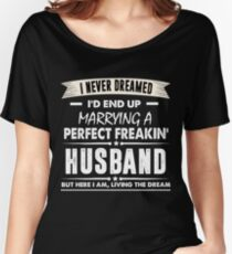 I Never I'd End Up Marrying a Perfect Freakin' Husband Shirt Women's Relaxed Fit T-Shirt