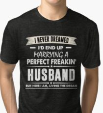 I Never I'd End Up Marrying a Perfect Freakin' Husband Shirt Tri-blend T-Shirt