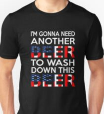 I'm Gonna Need Another Beer To Wash Down This Beer T-Shirt Unisex T-Shirt