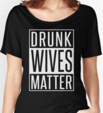 DRUNK WIVES MATTER Women's Relaxed Fit T-Shirt
