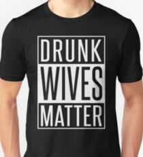 DRUNK WIVES MATTER Unisex T-Shirt
