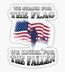 We Stand For The Flag - We Kneel For The Fallen Sticker