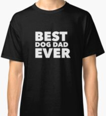 Funny Best Dog Dad Ever Gift | Fathers Day Classic T-Shirt