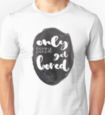 Only Boring People Get Bored - Black & White - Typography and Watercolor T-Shirt