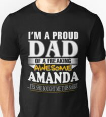 I am A Proud Dad of Freaking Awesome Amanda  ..Yes, She Bought Me This T shirt T-Shirt