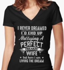 I never dreamed i'd end up marrying a perfect freakin wife but here i am living the dream t-shirts Women's Fitted V-Neck T-Shirt