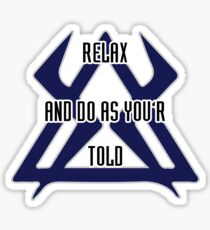 Relax and do as your told Sticker